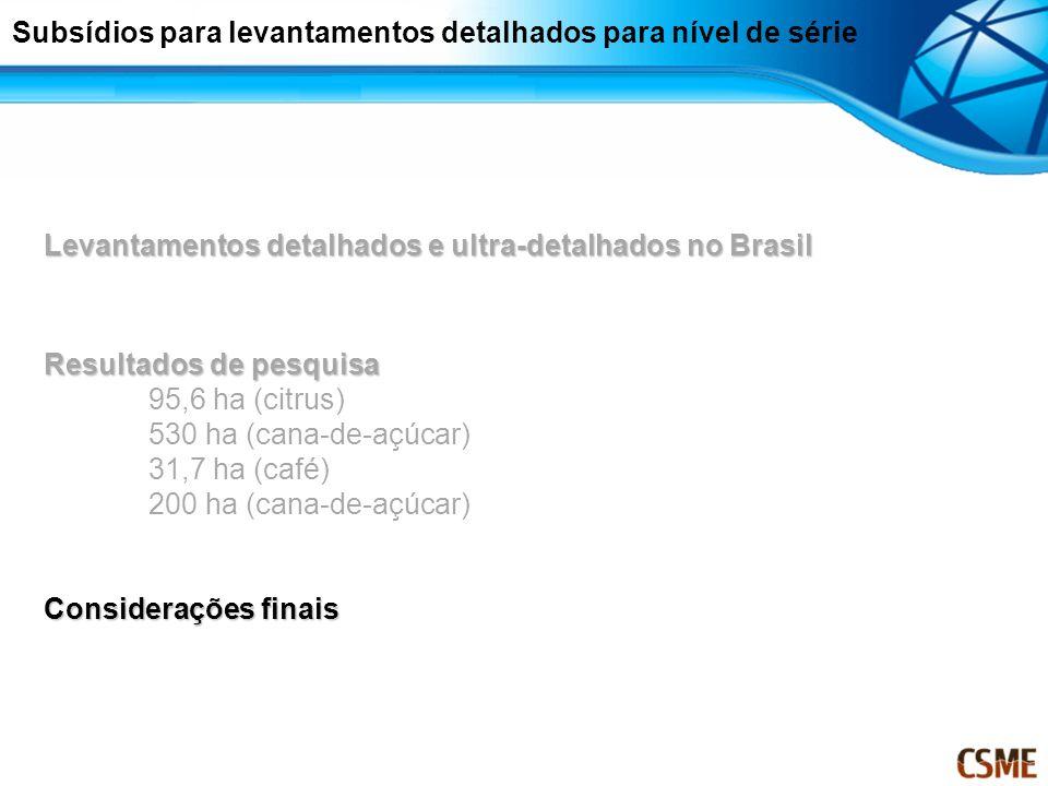 Levantamentos detalhados e ultra-detalhados no Brasil Resultados de pesquisa 95,6 ha (citrus) 530 ha (cana-de-açúcar) 31,7 ha (café) 200 ha (cana-de-a