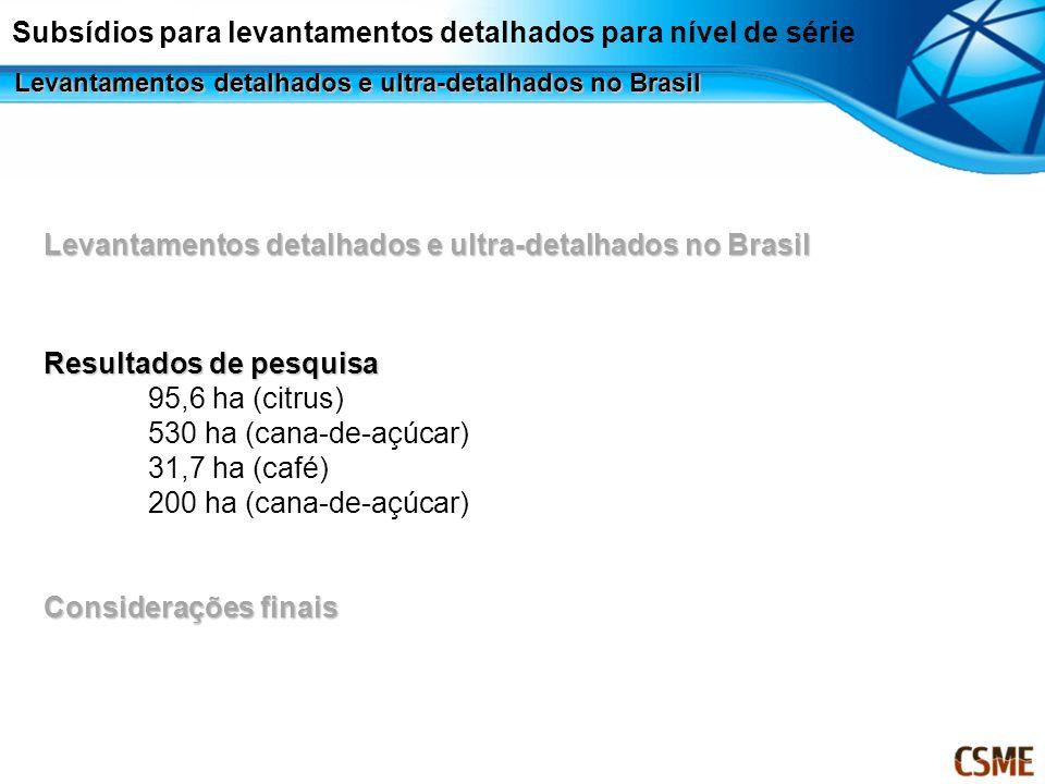 Subsídios para levantamentos detalhados para nível de série Levantamentos detalhados e ultra-detalhados no Brasil Resultados de pesquisa 95,6 ha (citr