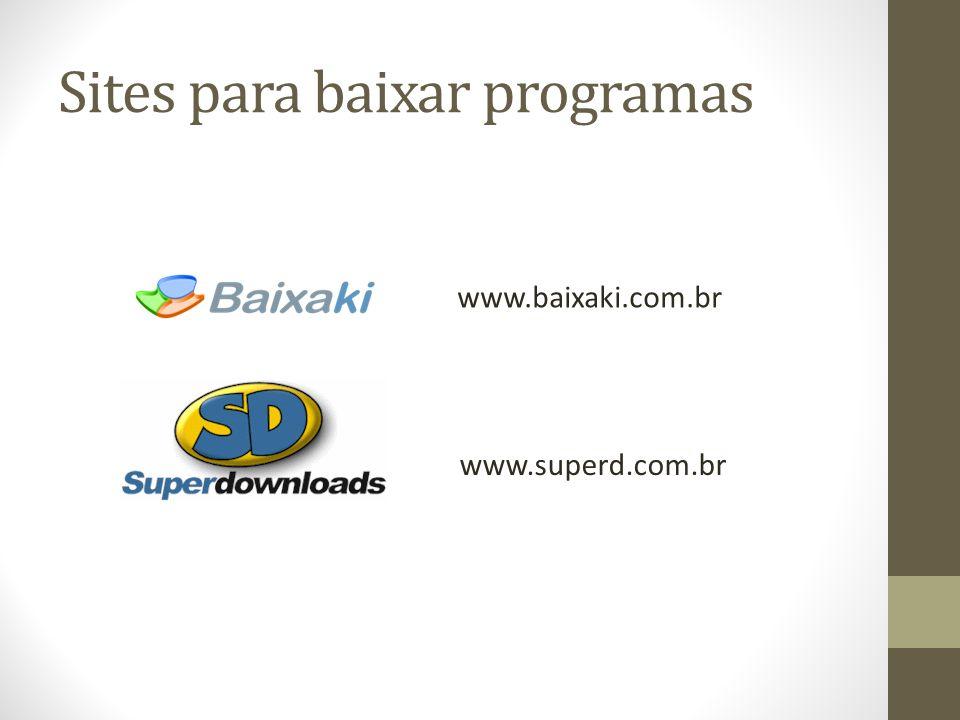 Sites para baixar programas www.baixaki.com.br www.superd.com.br