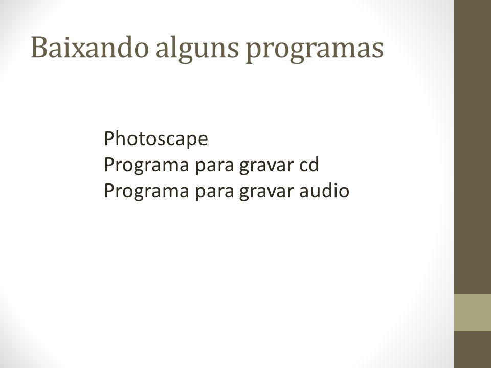 Baixando alguns programas Photoscape Programa para gravar cd Programa para gravar audio