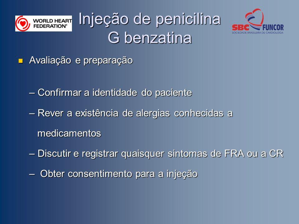 Injeção de penicilina G benzatina Avaliação e preparação Avaliação e preparação – Confirmar a identidade do paciente – Rever a existência de alergias