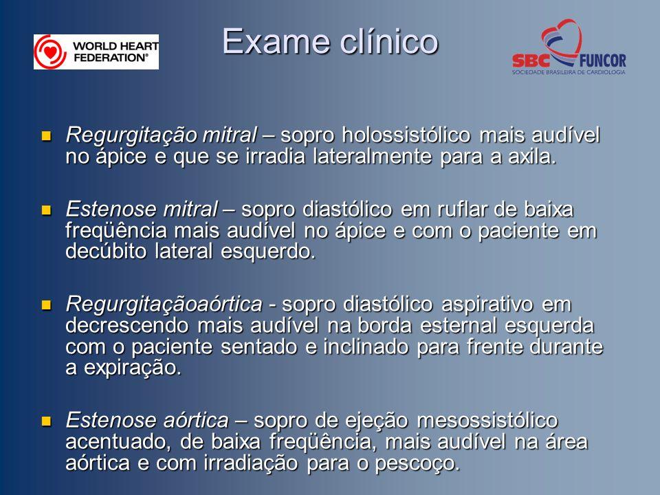 Exame clínico Regurgitação mitral – sopro holossistólico mais audível no ápice e que se irradia lateralmente para a axila. Regurgitação mitral – sopro