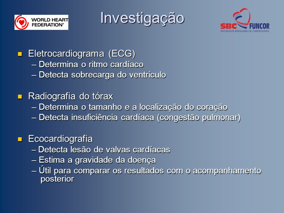 Investigação Eletrocardiograma (ECG) Eletrocardiograma (ECG) – Determina o ritmo cardíaco – Detecta sobrecarga do ventriculo Radiografia do tórax Radi
