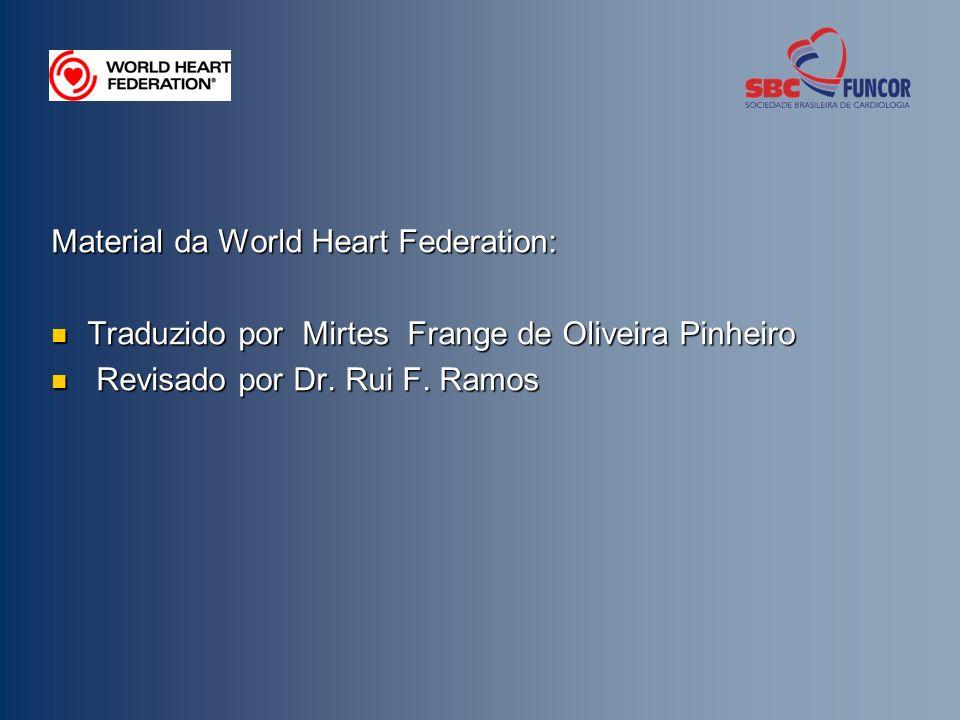 Material da World Heart Federation: Traduzido por Mirtes Frange de Oliveira Pinheiro Traduzido por Mirtes Frange de Oliveira Pinheiro Revisado por Dr.
