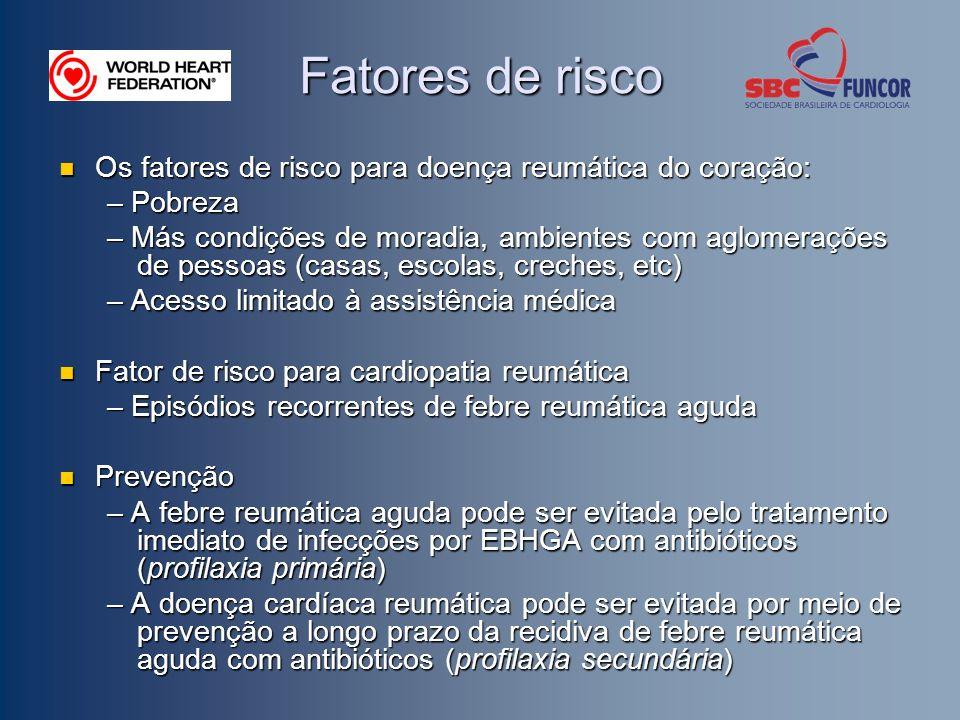 Fatores de risco Os fatores de risco para doença reumática do coração: Os fatores de risco para doença reumática do coração: – Pobreza – Más condições