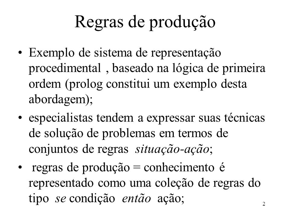 2 Regras de produção Exemplo de sistema de representação procedimental, baseado na lógica de primeira ordem (prolog constitui um exemplo desta abordag