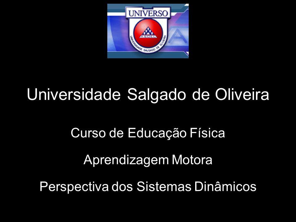 Universidade Salgado de Oliveira Curso de Educação Física Aprendizagem Motora Perspectiva dos Sistemas Dinâmicos