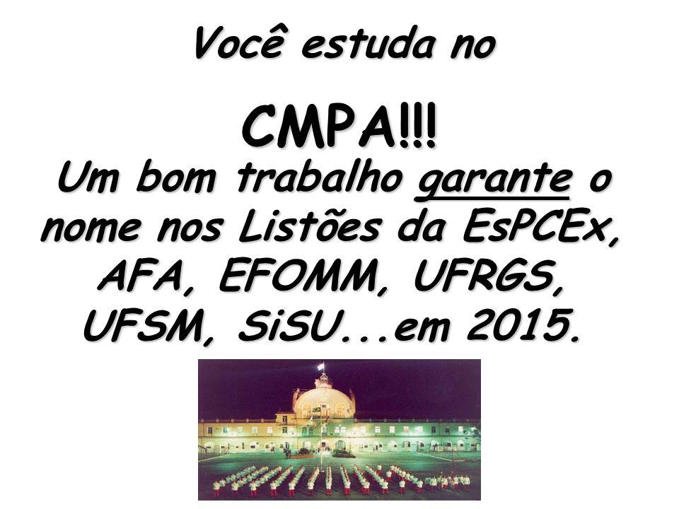 Um bom trabalho garante o nome nos Listões da EsPCEx, AFA, EFOMM, UFRGS, UFSM, SiSU...em 2015. Você estuda no CMPA!!!