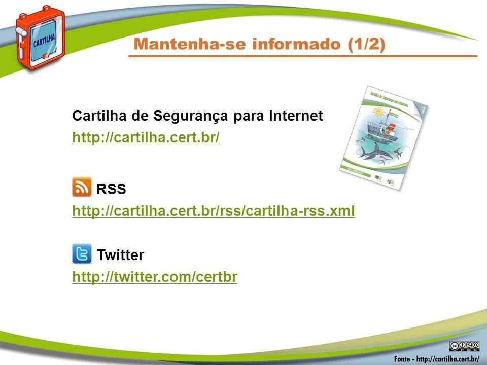 Mantenha-se informado (1/2) Cartilha de Segurança para Internet http://cartilha.cert.br/ RSS http://cartilha.cert.br/rss/cartilha-rss.xml Twitter http://twitter.com/certbr