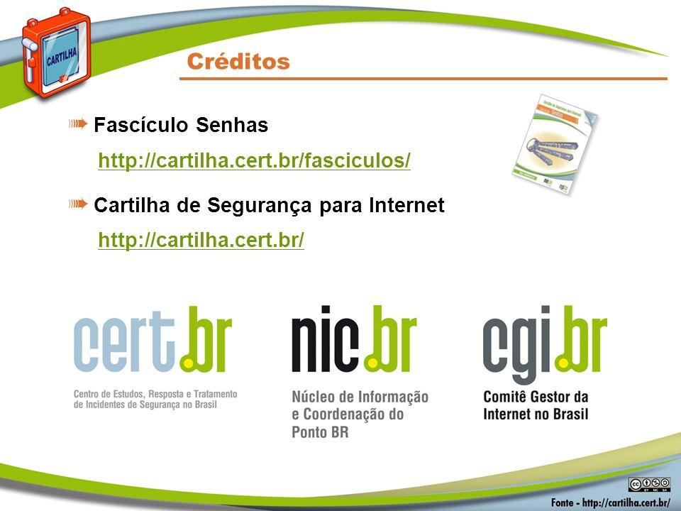 Créditos Fascículo Senhas http://cartilha.cert.br/fasciculos/ Cartilha de Segurança para Internet http://cartilha.cert.br/