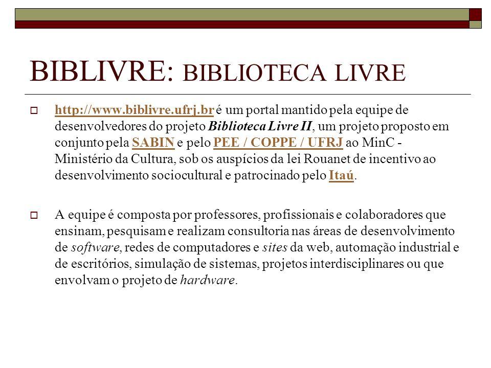 BIBLIVRE: BIBLIOTECA LIVRE http://www.biblivre.ufrj.br é um portal mantido pela equipe de desenvolvedores do projeto Biblioteca Livre II, um projeto p