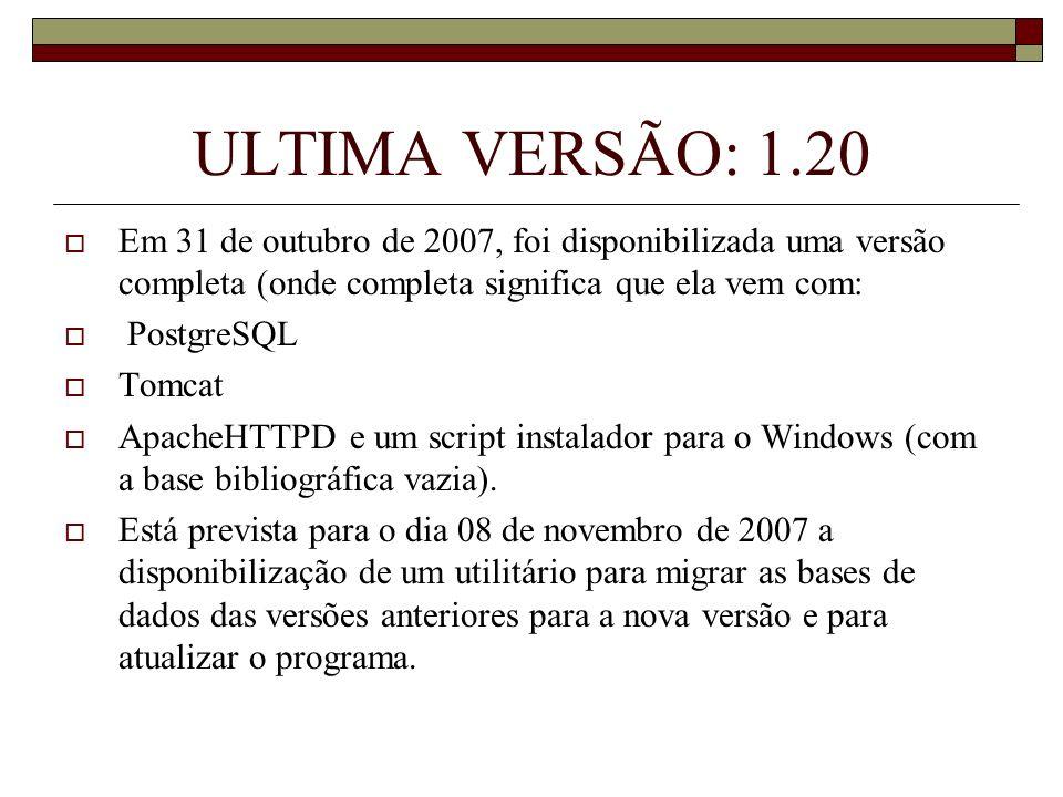ULTIMA VERSÃO: 1.20 Em 31 de outubro de 2007, foi disponibilizada uma versão completa (onde completa significa que ela vem com: PostgreSQL Tomcat Apac