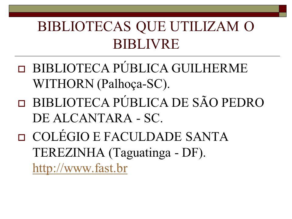 BIBLIOTECAS QUE UTILIZAM O BIBLIVRE BIBLIOTECA PÚBLICA GUILHERME WITHORN (Palhoça-SC). BIBLIOTECA PÚBLICA DE SÃO PEDRO DE ALCANTARA - SC. COLÉGIO E FA
