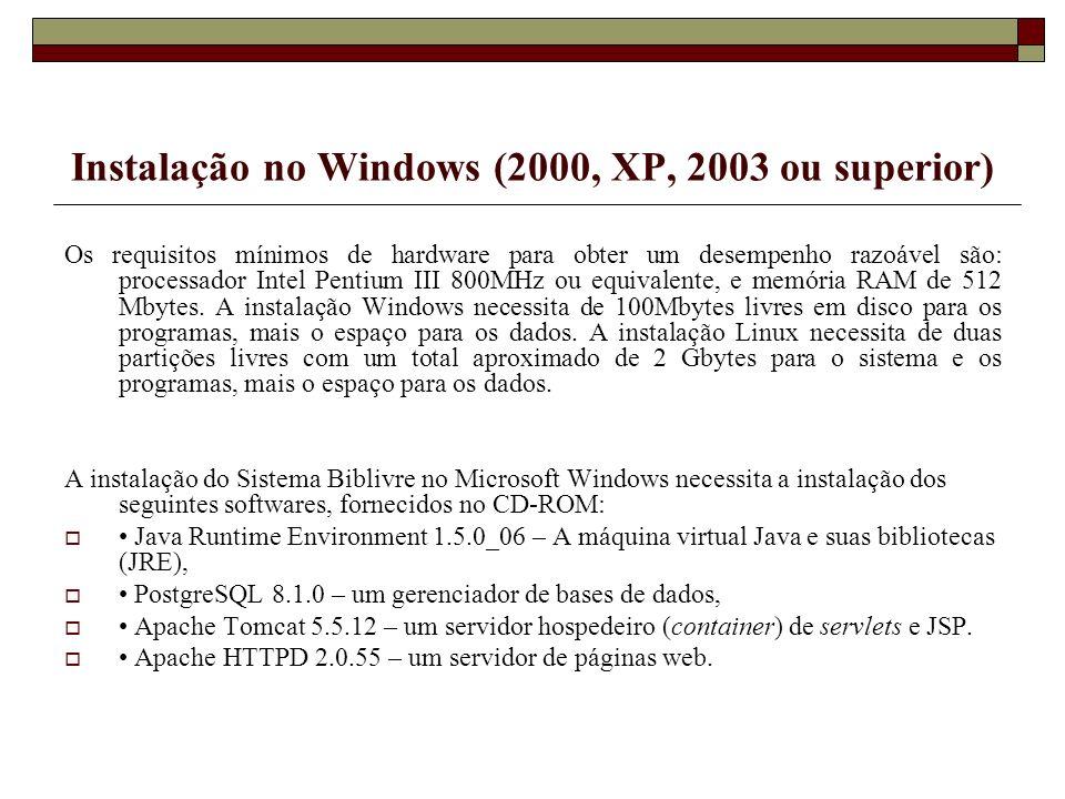 Instalação no Windows (2000, XP, 2003 ou superior) Os requisitos mínimos de hardware para obter um desempenho razoável são: processador Intel Pentium