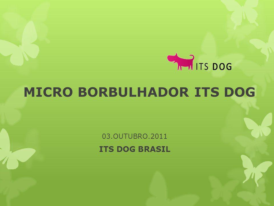 MICRO BORBULHADOR ITS DOG 03.OUTUBRO.2011 ITS DOG BRASIL