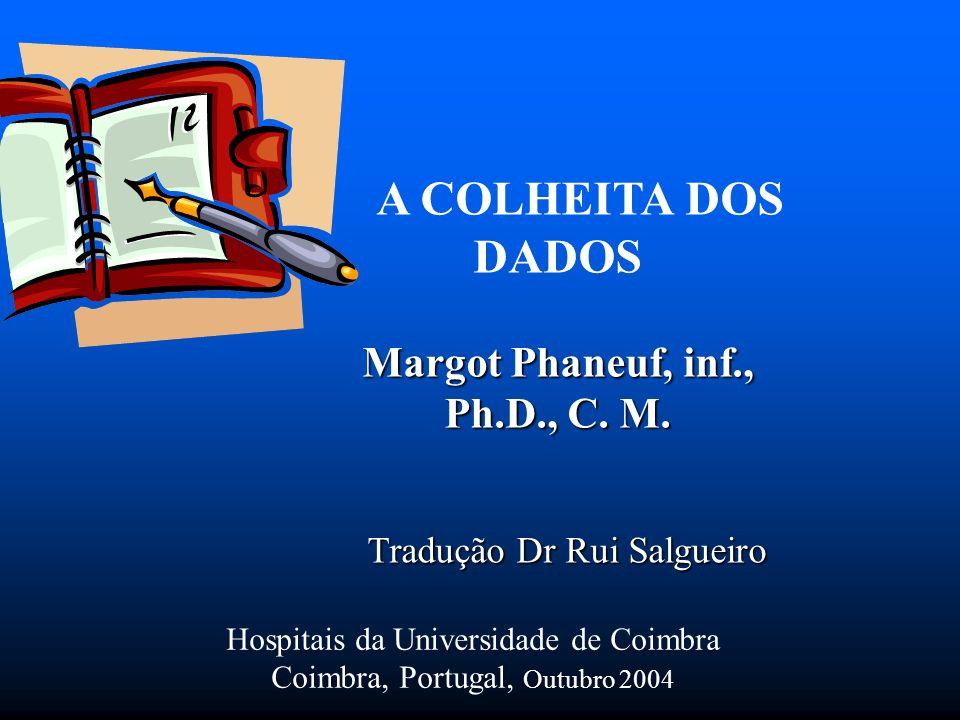A COLHEITA DOS DADOS Margot Phaneuf, inf., Ph.D., C. M. Tradução Dr Rui Salgueiro Tradução Dr Rui Salgueiro Hospitais da Universidade de Coimbra Coimb