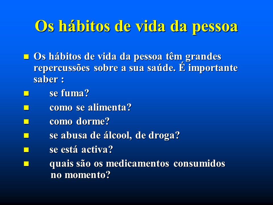 Os hábitos de vida da pessoa Os hábitos de vida da pessoa têm grandes repercussões sobre a sua saúde. É importante saber : Os hábitos de vida da pesso