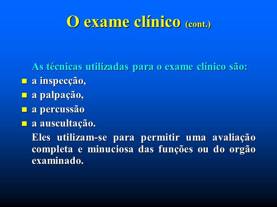 O exame clínico (cont.) As técnicas utilizadas para o exame clínico são: a inspecção, a inspecção, a palpação, a palpação, a percussão a percussão a a