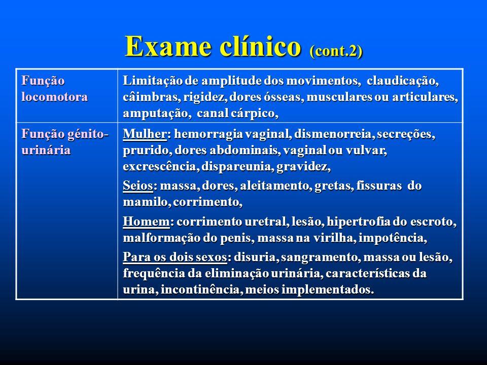 Exame clínico (cont.2) Função locomotora Limitação de amplitude dos movimentos, claudicação, câimbras, rigidez, dores ósseas, musculares ou articulare