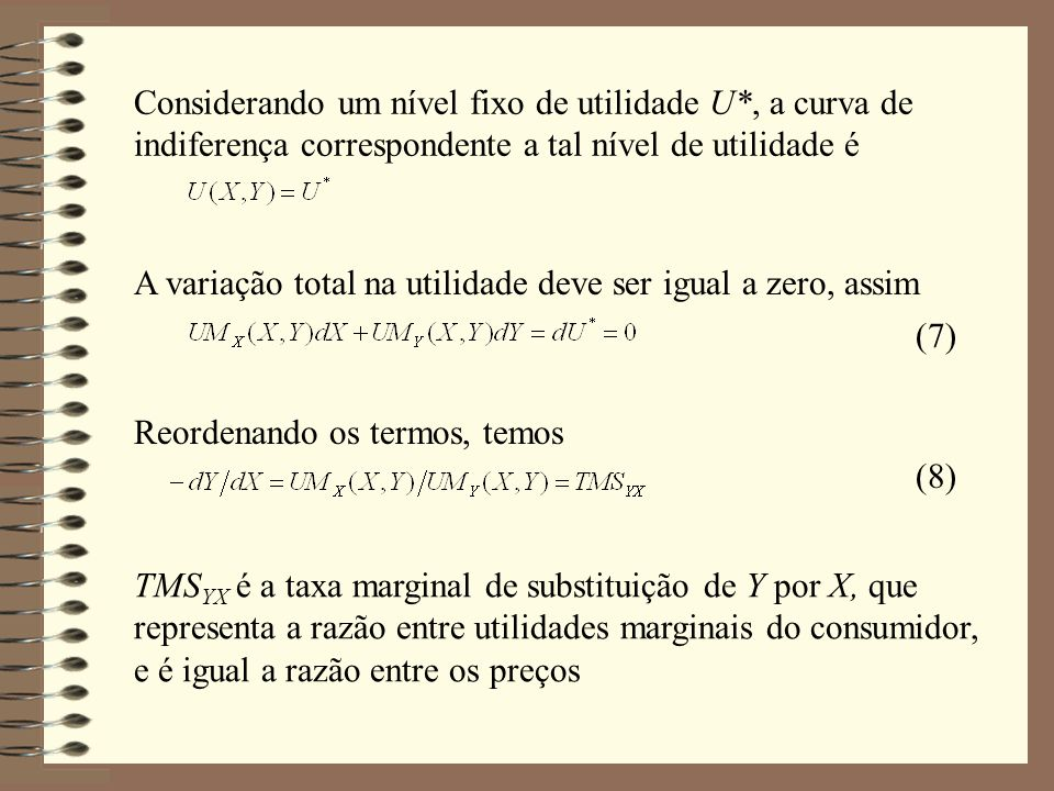Agora vamos diferenciar a função de utilidade em relação a renda para encontrar a utilidade marginal da renda (9) Como um incremento na renda deve ser dividido entre X e Y substituindo a equação 5 na equação 9 (10) e substituindo a equação 10 na equação 11 (11) (12)