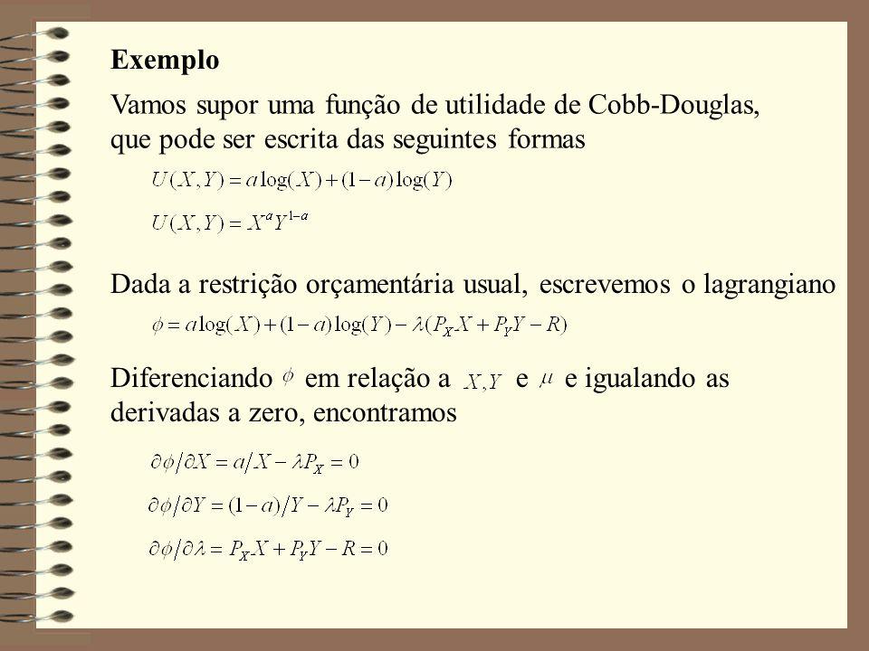 Vamos supor uma função de utilidade de Cobb-Douglas, que pode ser escrita das seguintes formas Exemplo Dada a restrição orçamentária usual, escrevemos