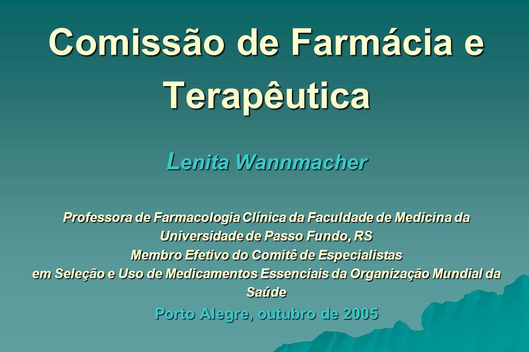 Comissão de Farmácia e Terapêutica L enita Wannmacher Professora de Farmacologia Clínica da Faculdade de Medicina da Universidade de Passo Fundo, RS M
