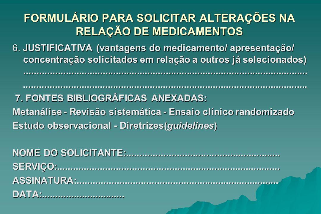 FORMULÁRIO PARA SOLICITAR ALTERAÇÕES NA RELAÇÃO DE MEDICAMENTOS 6. JUSTIFICATIVA (vantagens do medicamento/ apresentação/ concentração solicitados em
