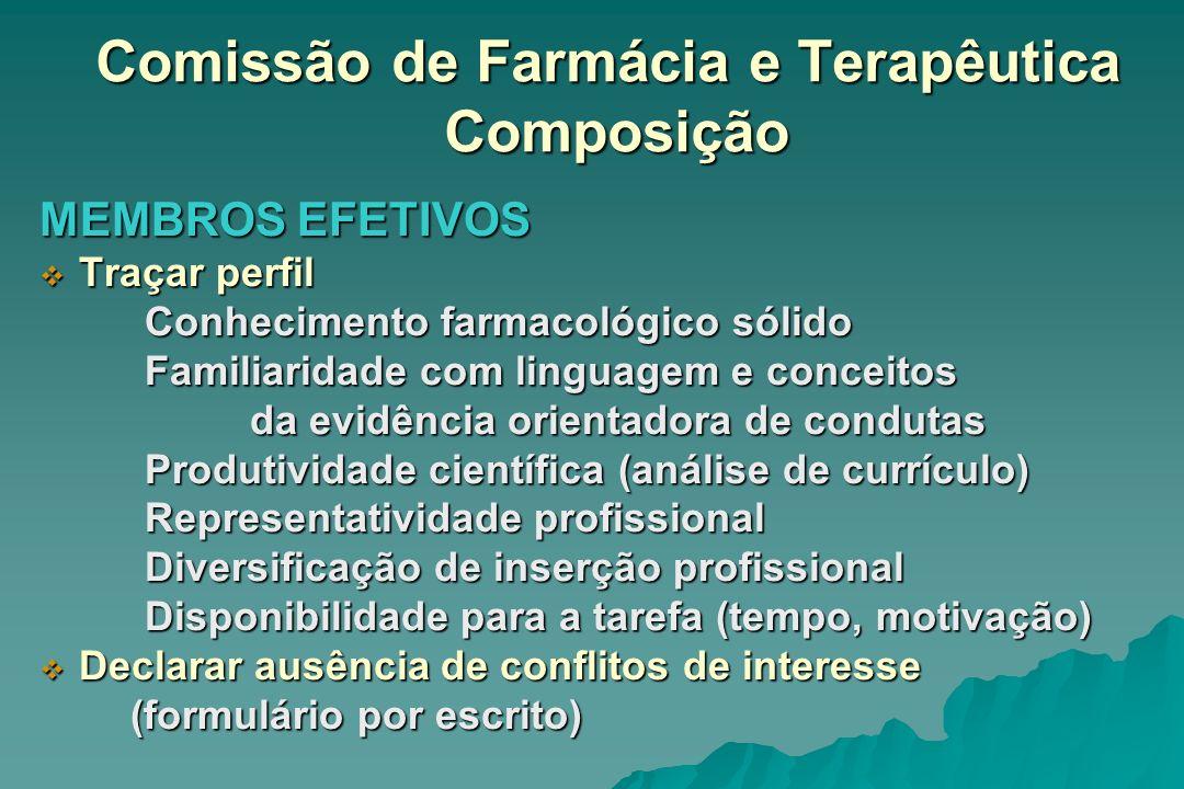 Comissão de Farmácia e Terapêutica Composição MEMBROS EFETIVOS Traçar perfil Traçar perfil Conhecimento farmacológico sólido Familiaridade com linguag