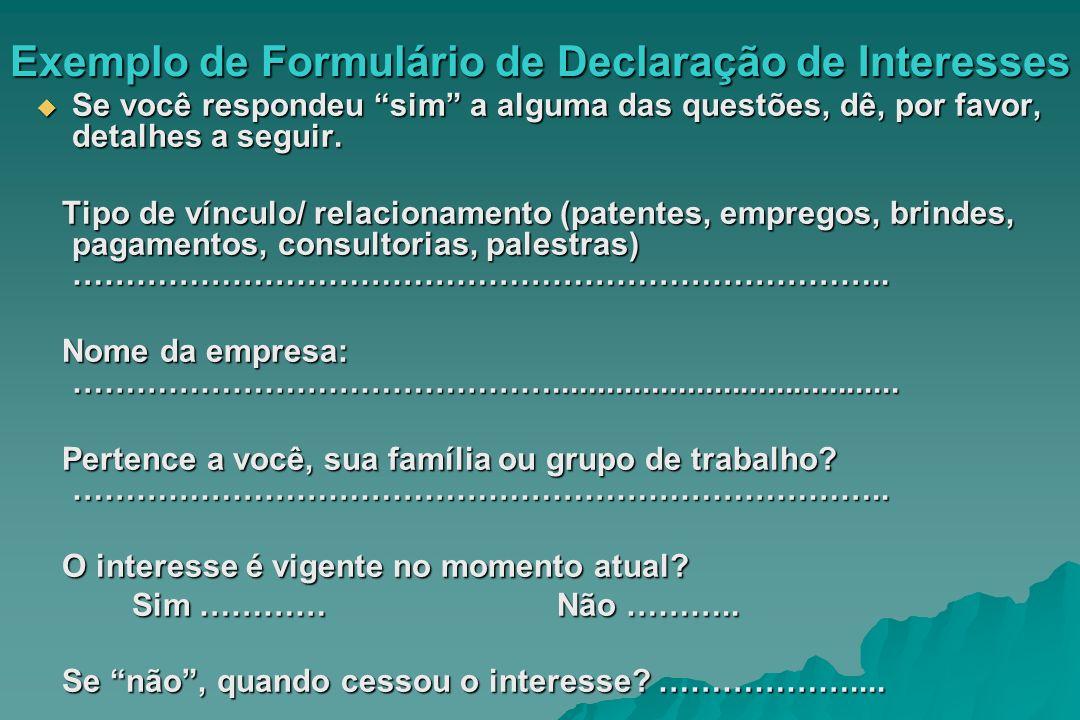 Exemplo de Formulário de Declaração de Interesses Se você respondeu sim a alguma das questões, dê, por favor, detalhes a seguir. Se você respondeu sim