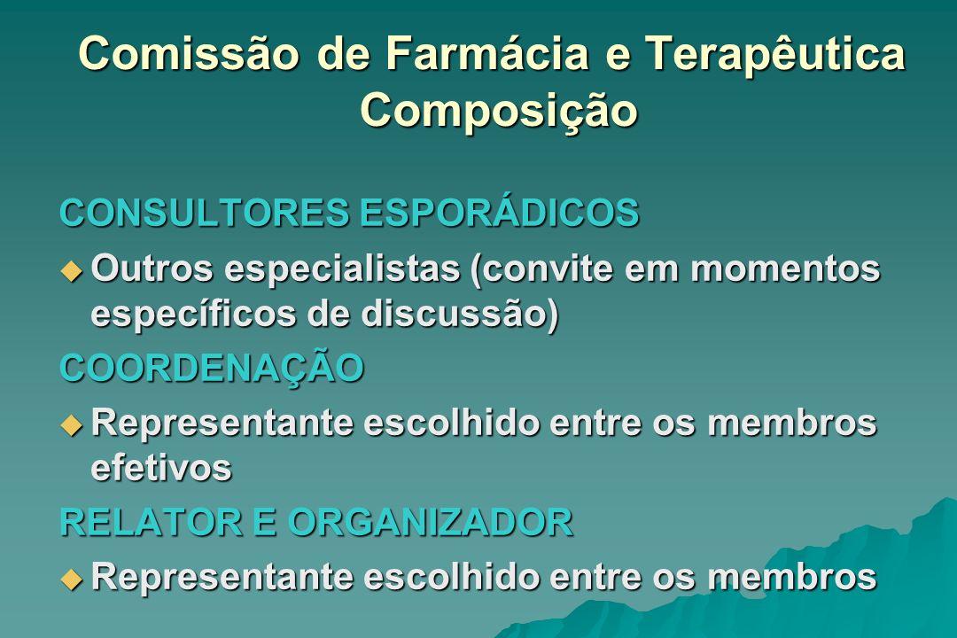Comissão de Farmácia e Terapêutica Composição CONSULTORES ESPORÁDICOS Outros especialistas (convite em momentos específicos de discussão) Outros espec