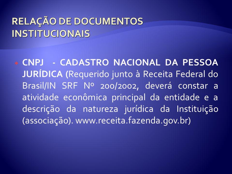 CNPJ - CADASTRO NACIONAL DA PESSOA JURÍDICA (Requerido junto à Receita Federal do Brasil/IN SRF Nº 200/2002, deverá constar a atividade econômica prin