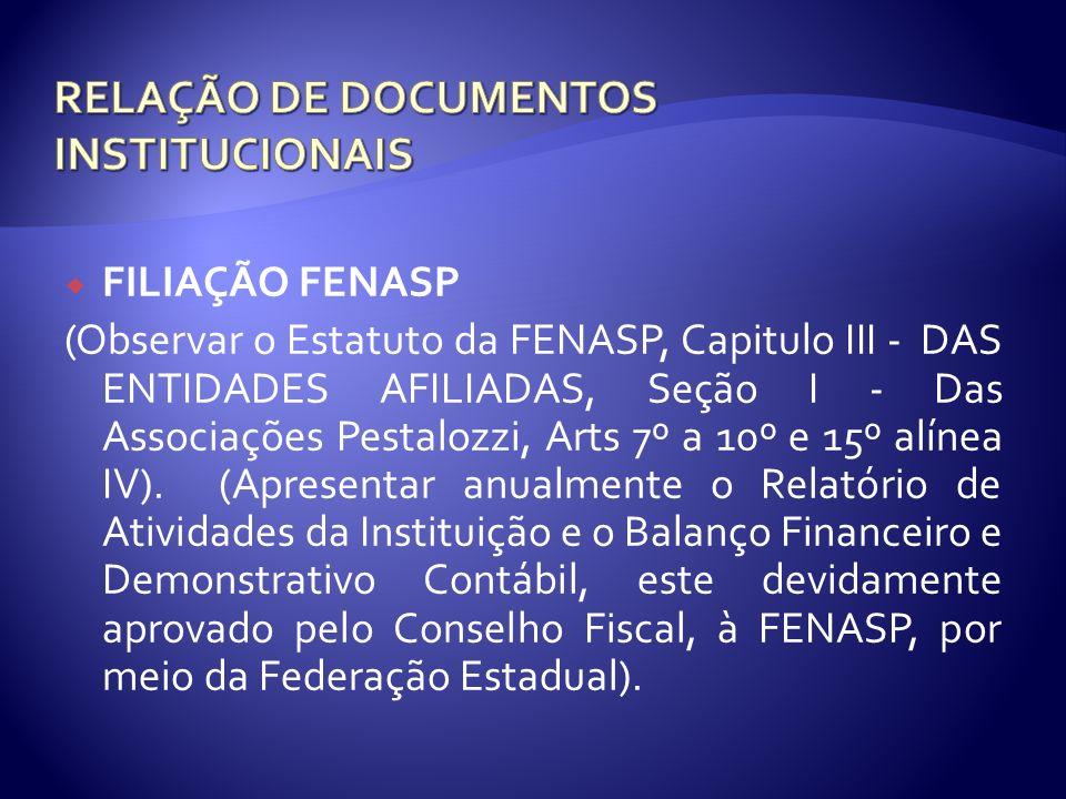 FILIAÇÃO FENASP (Observar o Estatuto da FENASP, Capitulo III - DAS ENTIDADES AFILIADAS, Seção I - Das Associações Pestalozzi, Arts 7º a 10º e 15º alín