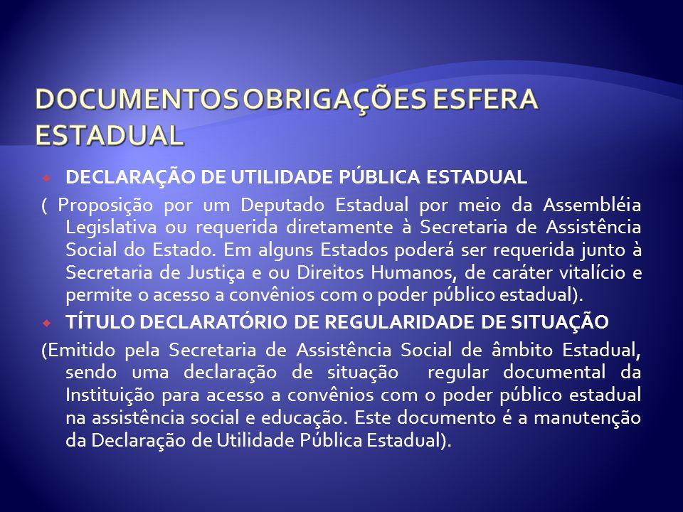 DECLARAÇÃO DE UTILIDADE PÚBLICA ESTADUAL ( Proposição por um Deputado Estadual por meio da Assembléia Legislativa ou requerida diretamente à Secretari