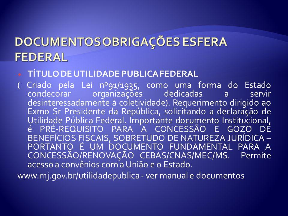 TÍTULO DE UTILIDADE PUBLICA FEDERAL ( Criado pela Lei nº91/1935, como uma forma do Estado condecorar organizações dedicadas a servir desinteressadamen