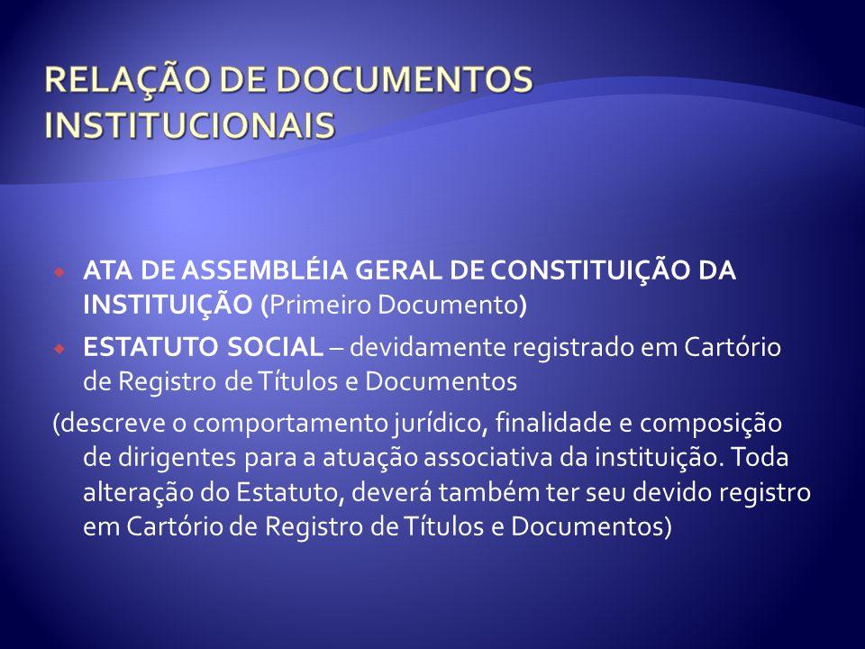 ATA DE ASSEMBLÉIA GERAL DE CONSTITUIÇÃO DA INSTITUIÇÃO (Primeiro Documento) ESTATUTO SOCIAL – devidamente registrado em Cartório de Registro de Título