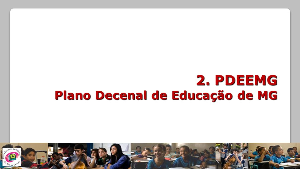 PDEMG: compromisso de todos O Plano Decenal de Educação do Estado de Minas Gerais – PDEEMG – resulta não apenas dessa determinação legal, mas da confiança na educação como mola propulsora do desenvolvimento do Estado.