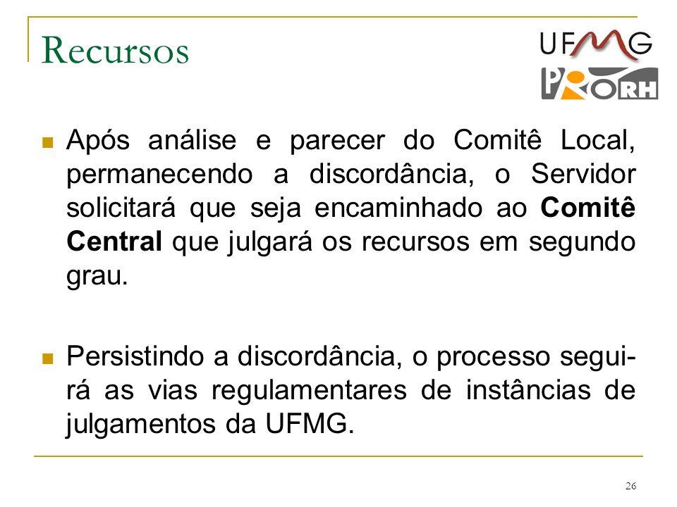 26 Recursos Após análise e parecer do Comitê Local, permanecendo a discordância, o Servidor solicitará que seja encaminhado ao Comitê Central que julg