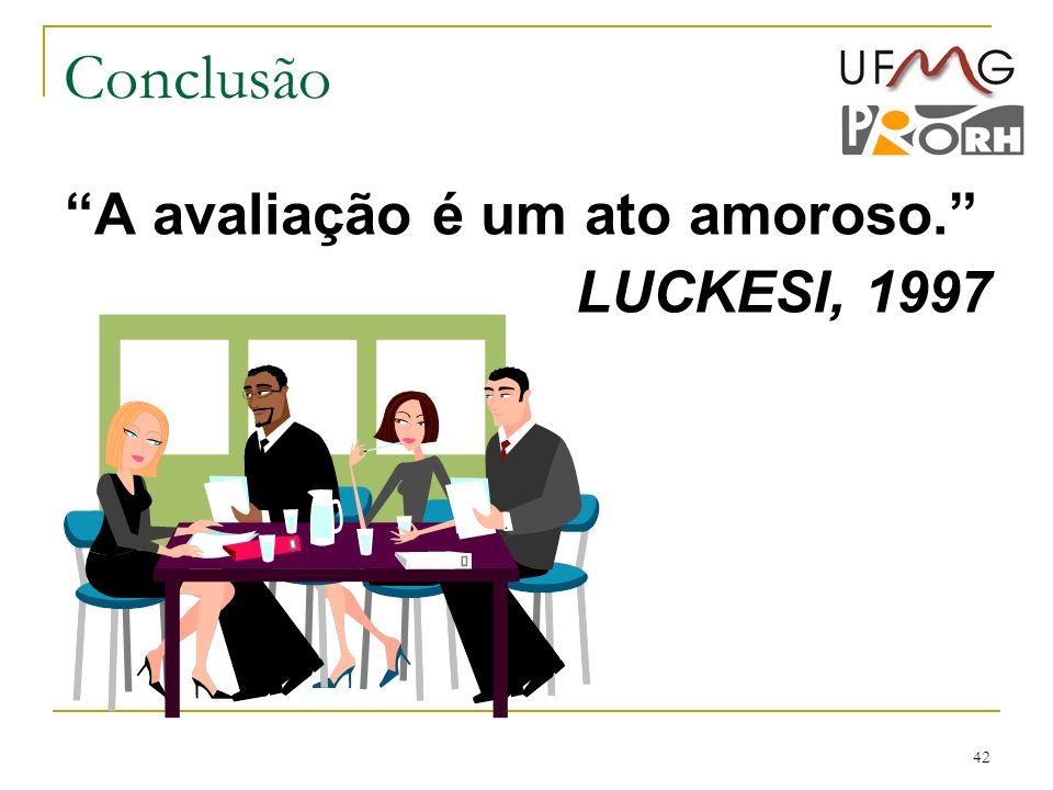 42 A avaliação é um ato amoroso. LUCKESI, 1997 Conclusão