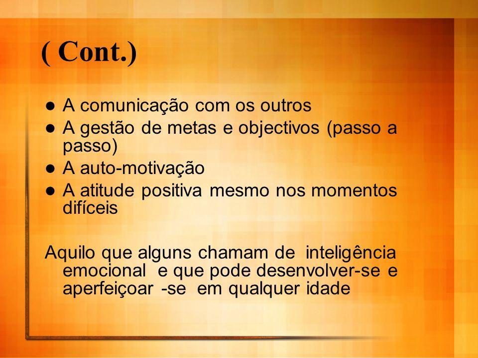 ( Cont.) A comunicação com os outros A gestão de metas e objectivos (passo a passo) A auto-motivação A atitude positiva mesmo nos momentos difíceis Aq