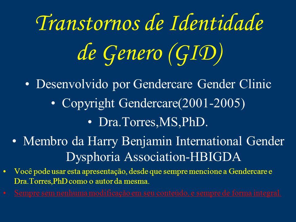 Transtornos de Identidade de Genero (GID) Desenvolvido por Gendercare Gender Clinic Copyright Gendercare(2001-2005) Dra.Torres,MS,PhD. Membro da Harry