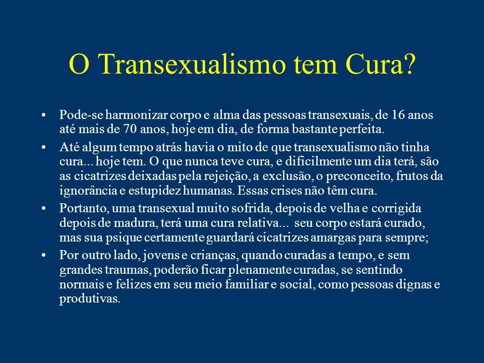 O Transexualismo tem Cura? Pode-se harmonizar corpo e alma das pessoas transexuais, de 16 anos até mais de 70 anos, hoje em dia, de forma bastante per