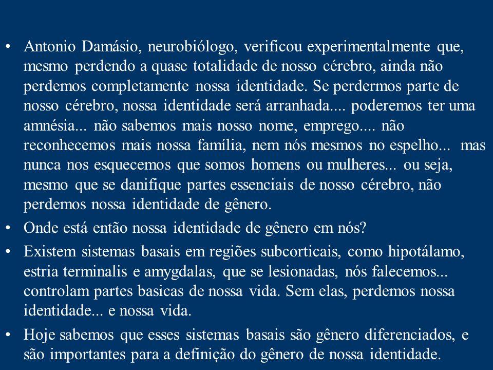 Antonio Damásio, neurobiólogo, verificou experimentalmente que, mesmo perdendo a quase totalidade de nosso cérebro, ainda não perdemos completamente n