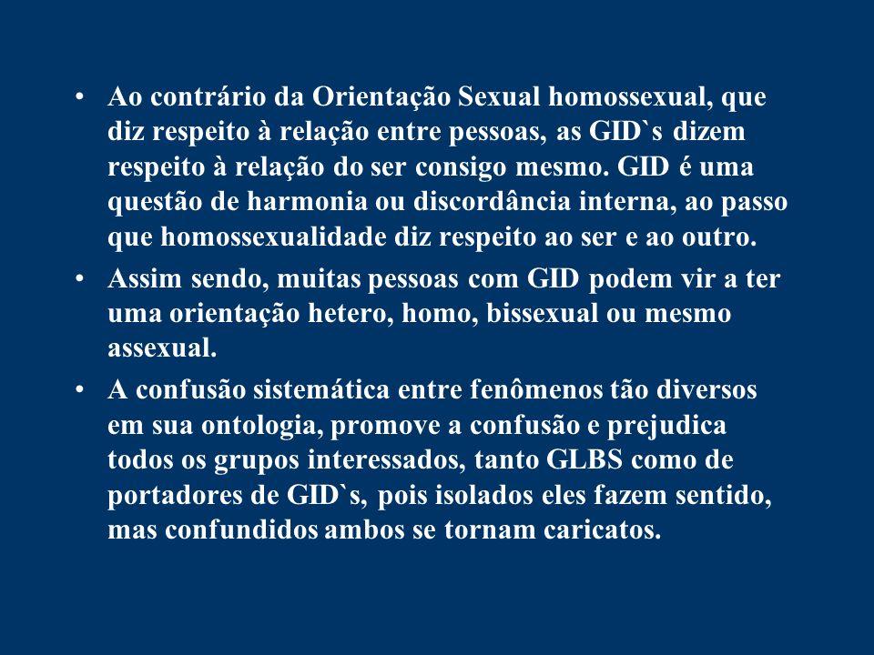 Ao contrário da Orientação Sexual homossexual, que diz respeito à relação entre pessoas, as GID`s dizem respeito à relação do ser consigo mesmo. GID é