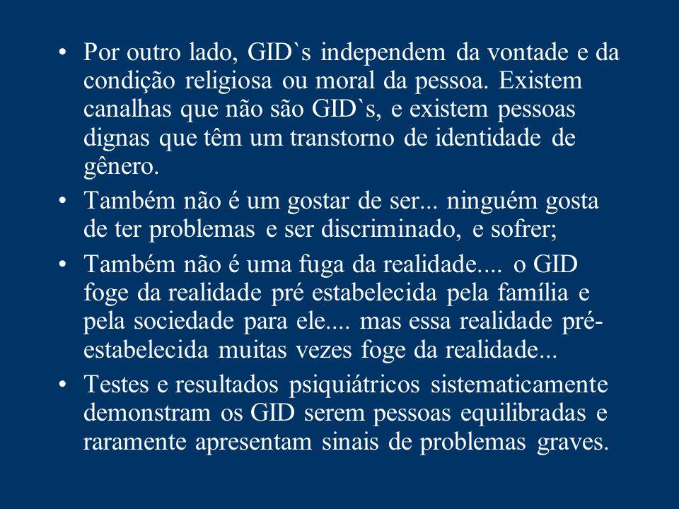 Conceituação do Problema: O que são as GID`s GID`s são, segundo o CID-10 da OMS, transtornos que estão catalogados sob a rubrica F.64, incluindo: F.64.0 e F.64.2........