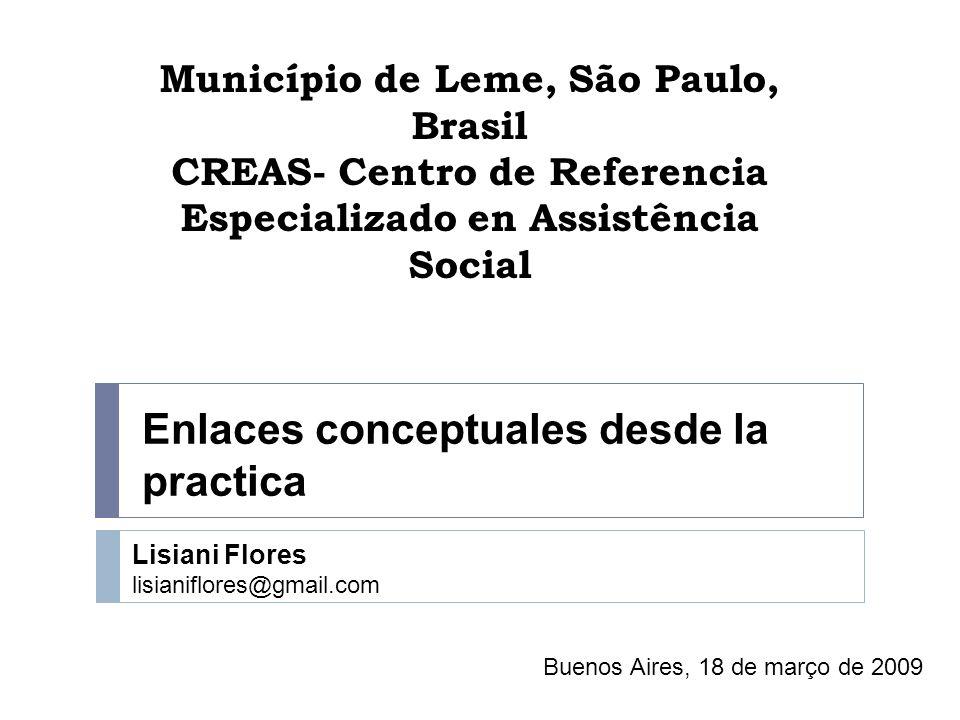 Município de Leme, São Paulo, Brasil CREAS- Centro de Referencia Especializado en Assistência Social Enlaces conceptuales desde la practica Lisiani Fl