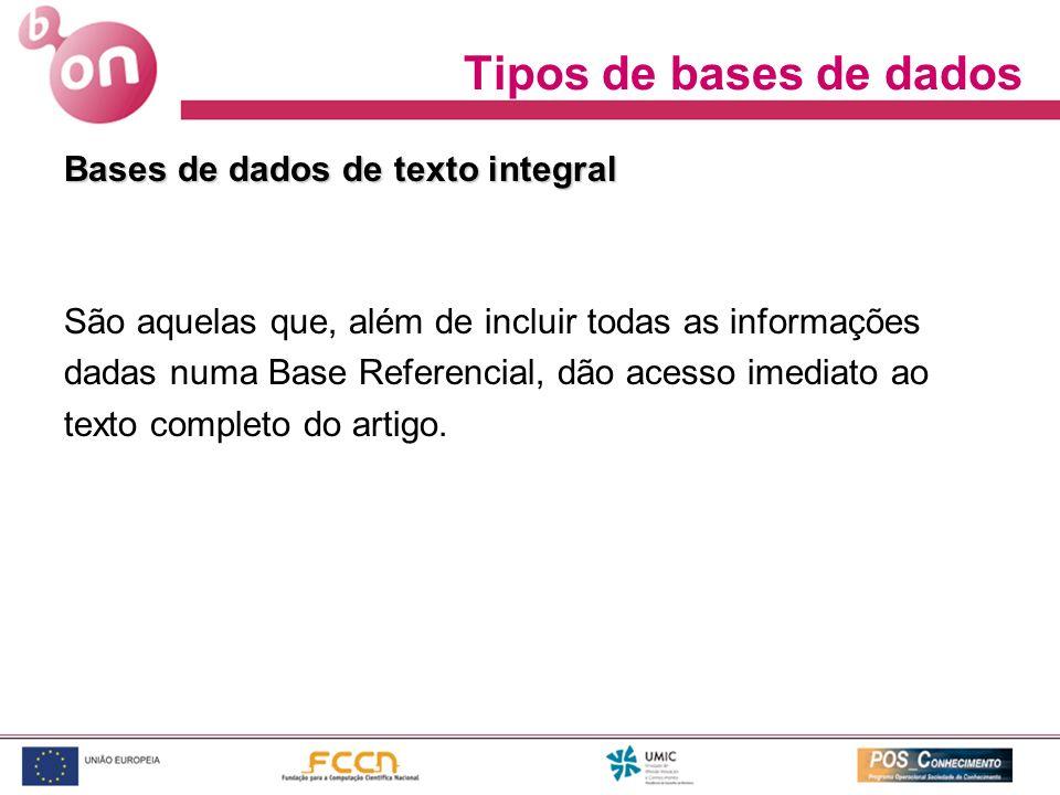 Bases de dados de texto integral São aquelas que, além de incluir todas as informações dadas numa Base Referencial, dão acesso imediato ao texto compl