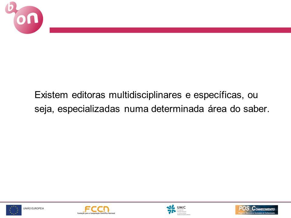 Existem editoras multidisciplinares e específicas, ou seja, especializadas numa determinada área do saber.