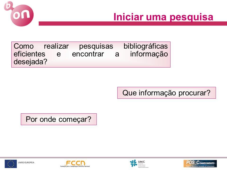 Como realizar pesquisas bibliográficas eficientes e encontrar a informação desejada? Que informação procurar? Iniciar uma pesquisa Por onde começar?