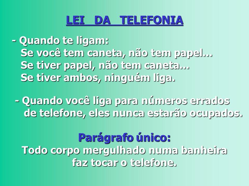 LEI DA TELEFONIA - Quando te ligam: - Quando te ligam: Se você tem caneta, não tem papel...