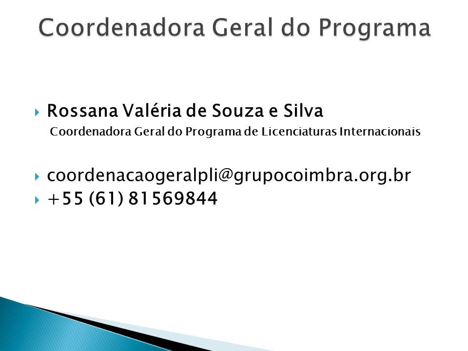 Rossana Valéria de Souza e Silva Coordenadora Geral do Programa de Licenciaturas Internacionais coordenacaogeralpli@grupocoimbra.org.br +55 (61) 81569844